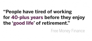 People have tired of working for 40-plus years before they enjoy the 'good life' of retirement.