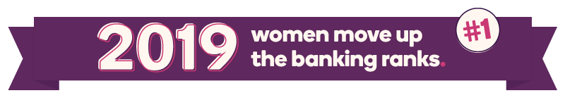 2019: Women move up the banking ranks.