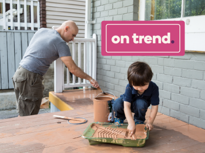 On Trend banner over an image of a young boy helping his father paint the porch