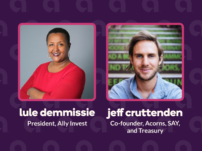 Headshots of Lule Demmissie, president of Ally Invest, and Jeffrey Cruttenden, founder of Acorns, SAY, and Treasury