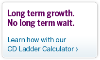 Long term growth. No long term wait. Learn how with our CD Ladder Calculator