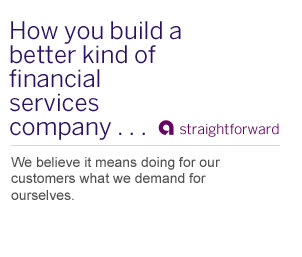 How you build a better kind of financial services company... Be obviously better. Talk Straight. Do right by customers. Ally.  It's just the right thing to do.