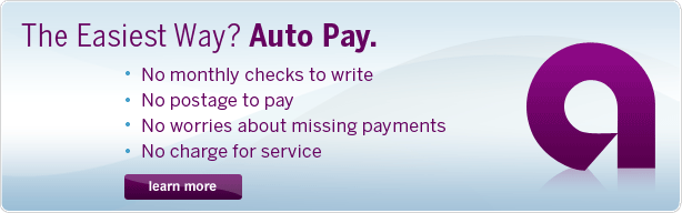 The Easiest Way? Auto Pay. No monthly checks to write. No postage to pay. No worries about missing payments. No charge for service. Learn more.