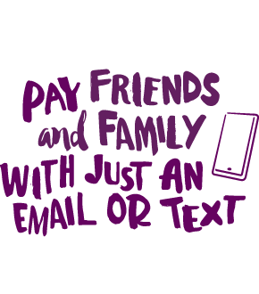 Pay friends and family with just an email or text