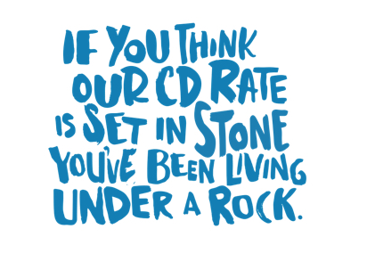 If you think our CD rate is set in stone you've been living under a rock.